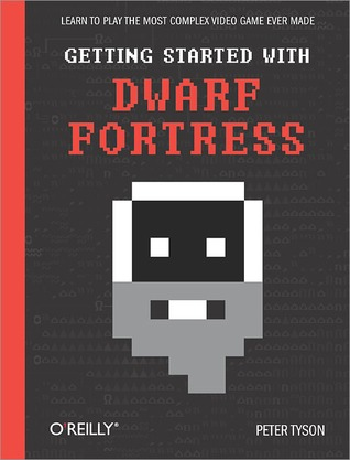 Getting Started with Dwarf Fortress: Learn to play the most complex video game ever made
