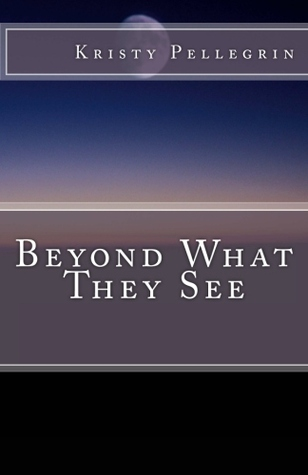 Beyond What They See by Kristy Pellegrin