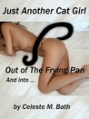 Just Another Cat Girl Part 1: Out of the Frying And Into...