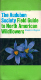 The Audubon Society Field Guide to North American Wildflowers: Eastern Region