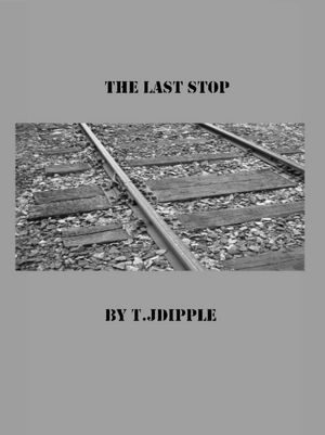 The Last Stop by T.J. Dipple