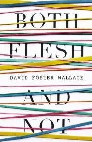 Both Flesh and Not by David Foster Wallace