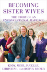 Becoming Sister Wives: The Story of an Unconventional Marriage