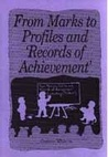 From Marks to Profiles and 'Records of Achievement'