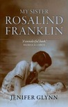 My Sister Rosalind Franklin by Jenifer Glynn