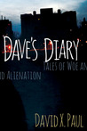 Dave's Diary - Tales of Woe and Alienation