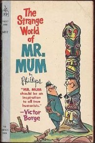The Strange World of Mr. Mum by Irving Phillips