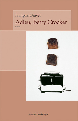 Adieu, Betty Crocker by François Gravel