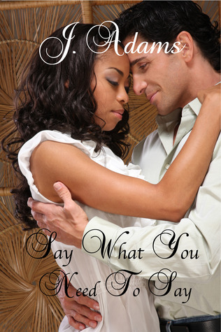 Say What You Need to Say by Jewel Adams