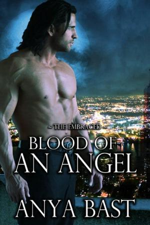 Blood Of An Angel by Anya Bast