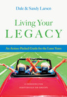 Living Your Legacy: An Action-Packed Guide for the Later Years: 13 Sessions for Individuals or Groups