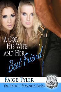 A Cop, His Wife and Her Best Friend by Paige Tyler