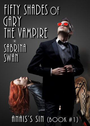 Fifty Shades of Gary the Vampire: Anais's Sin (Book 1)