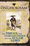 The Thugs, The Curtain Thief, And The Sugar Lord: Power, Politics, And Culture In Colonial Java
