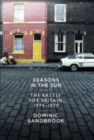 Seasons in the Sun: The Battle for Britain, 1974-1979 (History of Modern Britain #4)