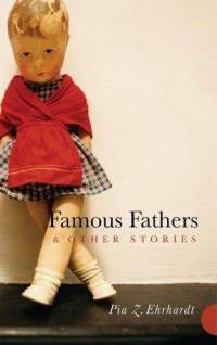 Famous Fathers and Other Stories by Pia Z. Ehrhardt