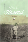 Cruel Harvest: A Memoir