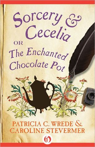 Sorcery &amp; Cecelia or the Enchanted Chocolate Pot by  Patricia C. Wrede &amp; Caroline Stevermer 