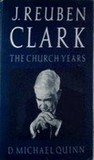 J. Reuben Clark: The Church Years