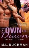 I Own the Dawn by M.L. Buchman