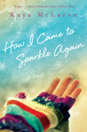 How I Came to Sparkle Again by Kaya McLaren