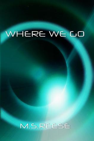 Where We Go by M.S. Reese