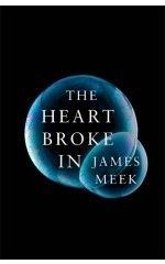 The Heart Broke In by James Meek