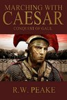 Marching With Caesar: Conquest of Gaul (Marching With Caesar, #2)