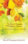 The Secret Thoughts of an Unlikely Convert: An English Professor's Journey into Christian Faith