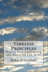 Timeless Principles: How to Live a Satisfying and Successful Life Now