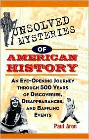 Unsolved Mysteries of American History by Paul Aron