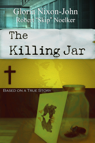 The Killing Jar - Based on a True Story by Gloria Nixon-John