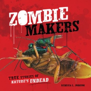 Zombie Makers: True Stories of Nature's Undead (Exceptional Science Titles for Intermediate Grades) (Junior Library Guild Selection (Millbrook Press))