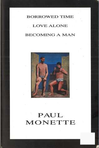 Borrowed Time / Love Alone / Becoming  a Man by Paul Monette