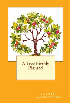 A Tree Firmly Planted by Elizabeth A. Mundie