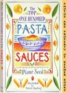 The Top One Hundred Pasta Sauces: Authentic Regional Recipes from Italy