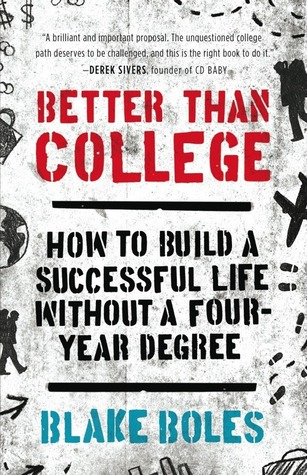 Better Than College by Blake Boles