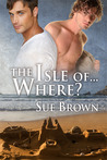 The Isle of... Where? (Isle of Wight, #1)