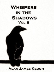 Whispers in the Shadows Vol II by Alan James Keogh