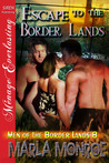 Escape to the Borderlands by Marla Monroe