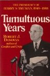 Tumultuous Years: The Presidency of Harry S. Truman 1949-1953