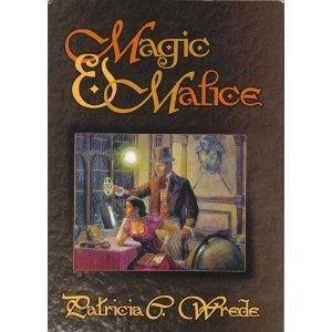 Magic & Malice by Patricia C. Wrede