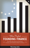 Founding Finance: How Debt, Speculation, Foreclosures, Protests, and Crackdowns Made Us a Nation