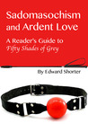 Sadomasochism and Ardent Love: A reader's guide to Fifty Shades of Grey