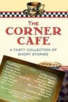 The Corner Cafe: A Tasty Collection of Short Stories