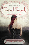 The Twisted Tragedy of Miss Natalie Stewart by Leanna Renee Hieber