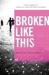 Broken Like This: A Novel