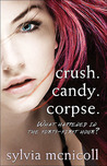 Crush. Candy. Corpse. by Sylvia McNicoll