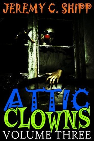 Attic Clowns by Jeremy C. Shipp