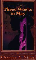 Three Weeks in May by Cherese A. Vines